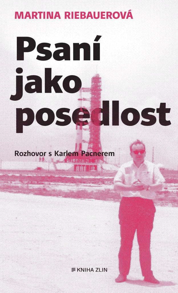 Psaní jako posedlost: rozhovor s Karlem Pacnerem / Martina Riebauerová - obálka knihy