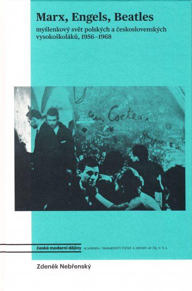 Marx, Engels, Beatles: myšlenkový svět polských a československých vysokoškoláků, 1956-1968 Zdeněk Nebřenský - obálka knihy