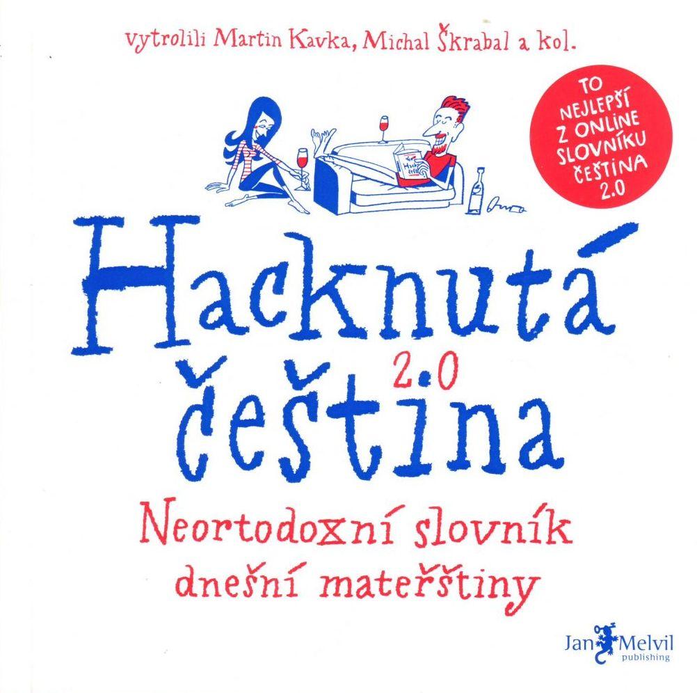 Hacknutá čeština: neortodoxní slovník dnešní mateřštiny / vytrolili Martin Kavka, Michal Škrabal a kol. - obálka knihy