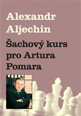 Šachový kurz pro Artura Pomara / Alexandr Aljechin - obálka knihy