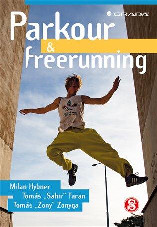 "Parkour & freerunning / Milan Hybner, Tomáš ""Sahir"" Taran, Tomáš ""Zony"" Zonyga - obálka knihy"
