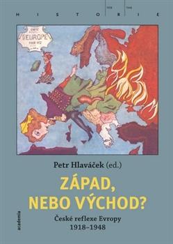 Západ, nebo Východ? České reflexe Evropy 1918–1948 / Petr Hlaváček (ed.) - obálka knihy