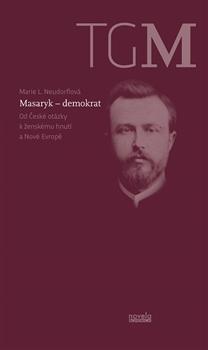 Masaryk – demokrat: Od České otázky k ženskému hnutí a Nové Evropě / Marie L. Neudorflová - obálka knihy