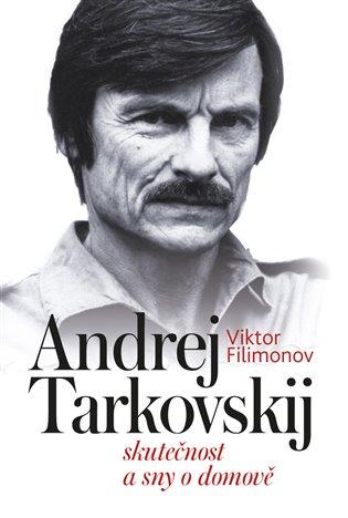 Andrej Tarkovskij: skutečnost a sny o domově / Viktor Filimonov - obálka knihy