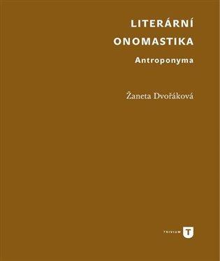 Literární onomastika: antroponyma / Žaneta Dvořáková - obálka knihy