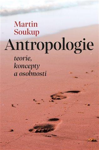 Antropologie: teorie, koncepty, osobnosti / Martin Soukup - obálka knihy