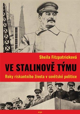 Ve Stalinově týmu: roky riskantního života v sovětské politice / Sheila Fitzpatricková - obálka knihy