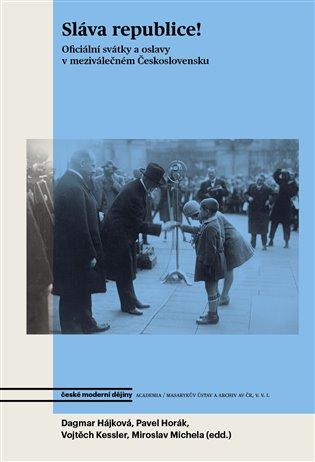 Sláva republice! oficiální svátky a oslavy v meziválečném Československu - obálka knihy