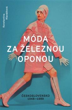 Móda za železnou oponou: Československo 1948-1989 / Konstantina Hlaváčková - obálka knihy