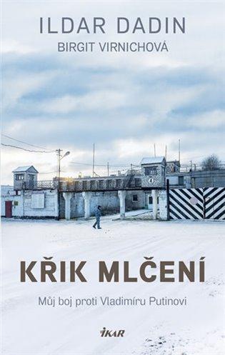 Křik mlčení: můj boj proti Vladimíru Putinovi / Ildar Dadin, Birgit Virnichová - obálka knihy