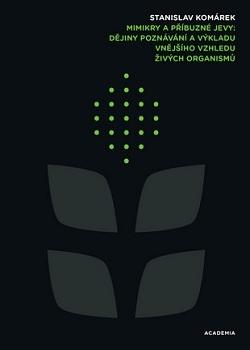Mimikry a příbuzné jevy: dějiny poznávání a výkladu vnějšího vzhledu živých organismů / Stanislav Komárek - obálka knihy
