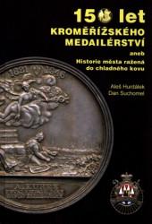 150 let kroměřížského medailérství, aneb, Historie města ražená do chladného kovu / Aleš Hurdálek, Dan Suchomel - obálka knihy