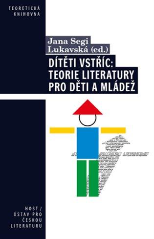 Dítěti vstříc: teorie literatury pro děti a mládež / Jana Segi Lukavská (ed.) - obálka knihy
