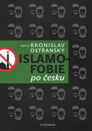 Islamofobie po česku: český odpor vůči islámu, jeho východiska, projevy, souvislosti, přesahy i paradoxy - obálka knihy