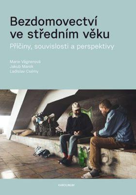 Bezdomovectví ve středním věku: příčiny, souvislosti a perspektivy / Marie Vágnerová, Jakub Marek, Ladislav Csémy - obálka knihy