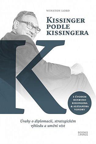 Kissinger podle Kissingera: úvahy o diplomacii, strategickém výhledu a umění vést / Winston Lord - obálka knihy