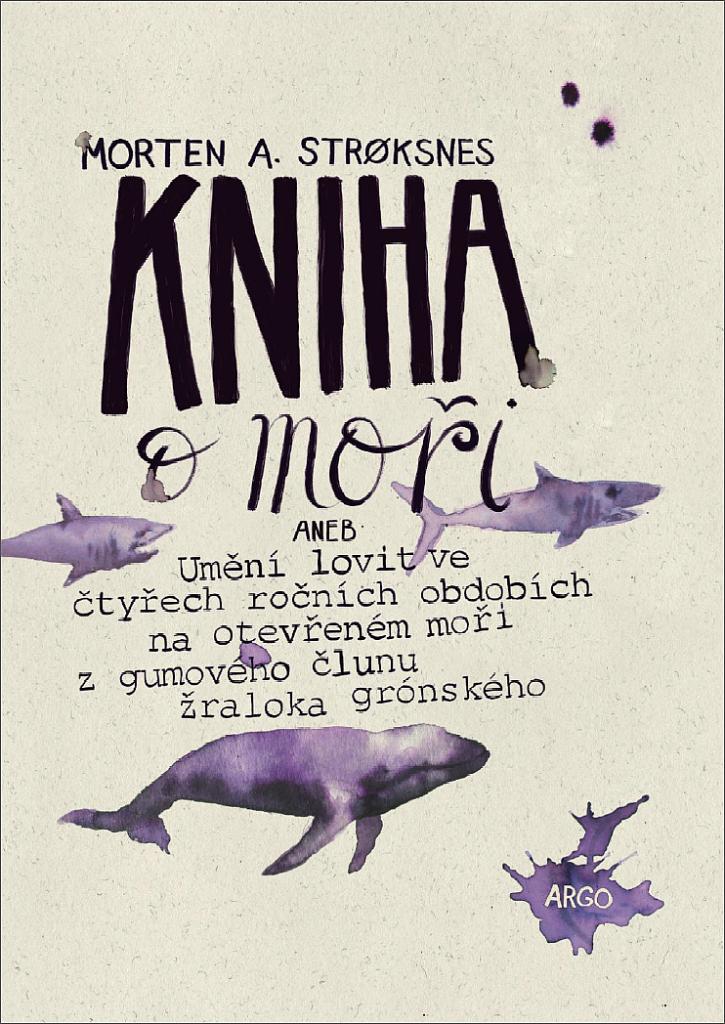 Kniha o moři, aneb, Umění lovit ve čtyřech ročních obdobích na otevřeném moři z gumového člunu žraloka grónského / Morten A. Strøksnes - obálka knihy