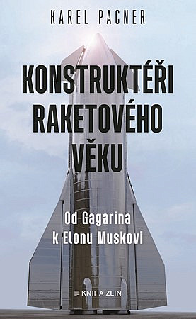 Konstruktéři raketového věku: od Koroljova k Elonu Muskovi / Karel Pacner - obálka knihy