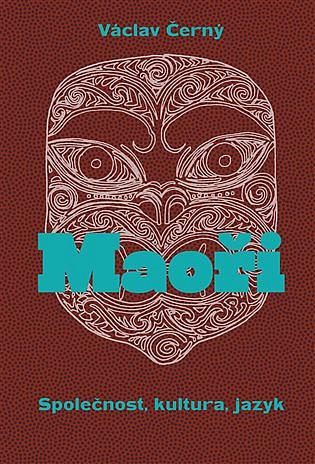 Maoři: společnost, kultura, jazyk / Václav Černý, Gabriela Jungová, Ondřej Pivoda, Martin Rychlík, Martin Soukup - obálka knihy