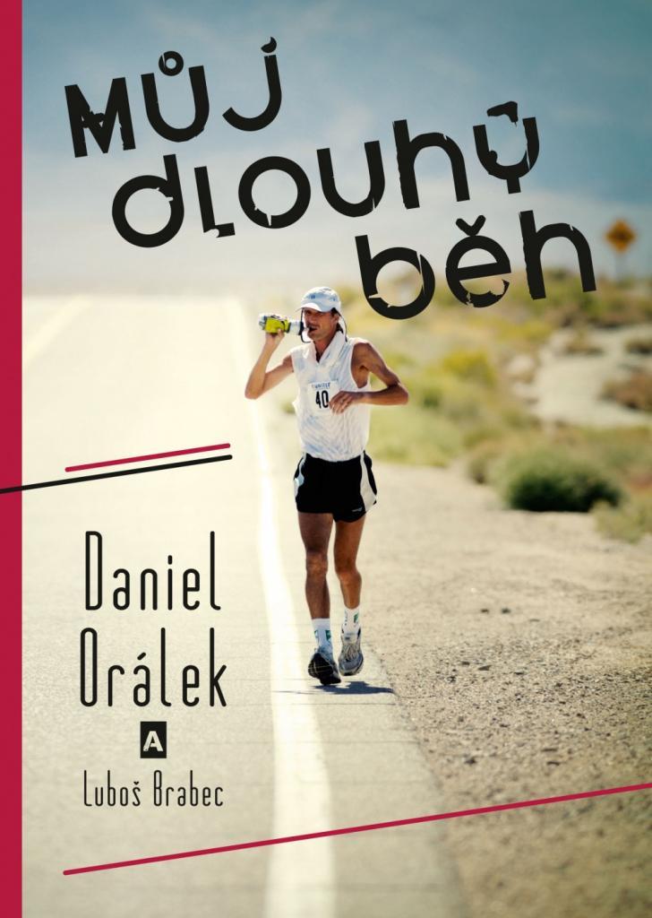 Můj dlouhý běh: z atletického kroužku v Židlochovicích až do cíle Spartathlonu, a ještě dál / Daniel Orálek a Luboš Brabec - obálka knihy