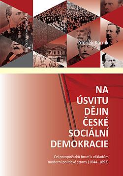 Na úsvitu dějin české sociální demokracie: od prvopočátků hnutí k základům moderní politické strany (1844-1893) / Zdeněk Kárník - obálka knihy