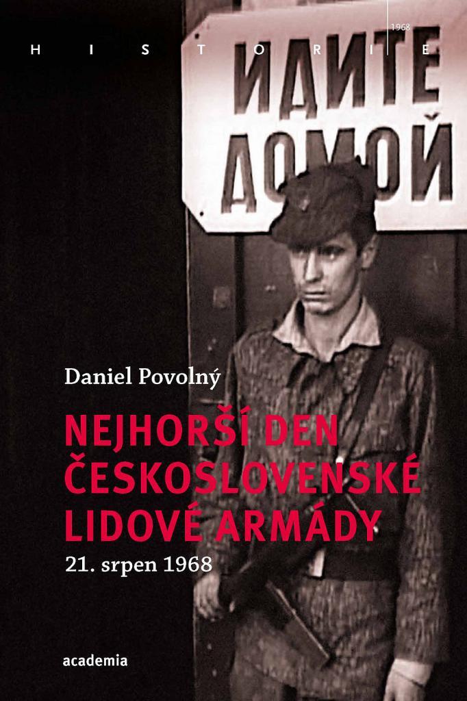Nejhorší den československé lidové armády 21. srpen 1968 / Daniel Povolný - obálka knihy