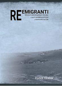 Reemigranti: minulost sedmihradských Slováků a jejich poválečný příchod z Rumunska do ČSR / Radek Ocelák - obálka knihy