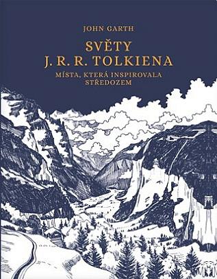 Světy J. R. R. Tolkiena: místa, která inspirovala Středozem / John Garth - obálka knihy