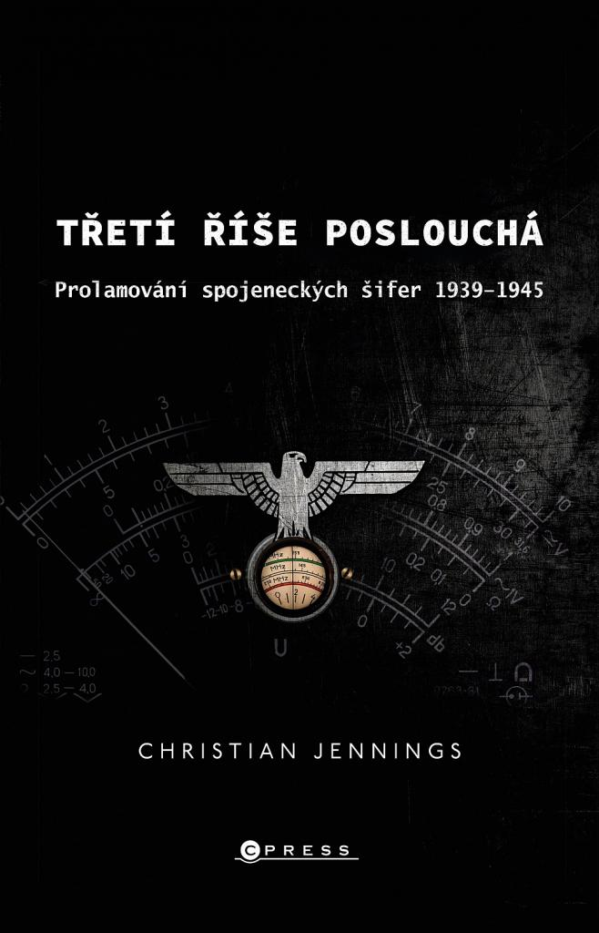Třetí říše poslouchá: prolamování spojeneckých šifer v letech 1939-45 / Christian Jennings - obálka knihy