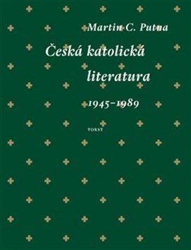 Česká katolická literatura 1945-1989 v kontextech / Martin C. Putna - obálka knihy