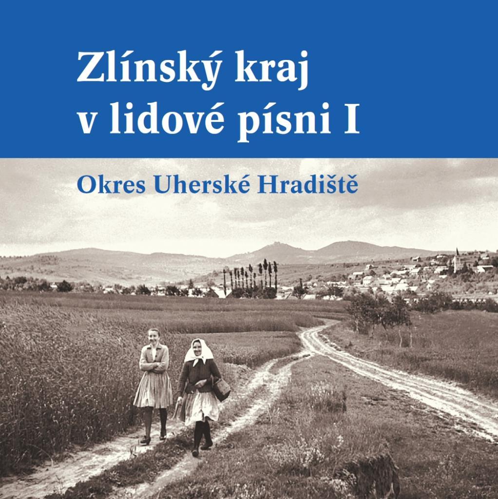 Zlínský kraj v lidové písni / sestavili a redakčně připravili Lucie Uhlíková, Petr Číhal a Jan Káčer - obálka knihy
