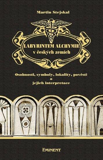 Labyrintem alchymie v českých zemích: osobnosti, symboly, lokality, pověsti a jejich interpretace / Martin Stejskal - obálka knihy