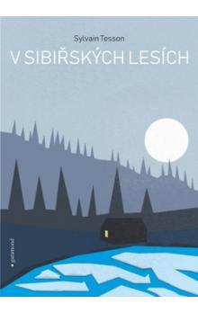 V sibiřských lesích: únor - červenec 2010 / Sylvain Tesson - obálka knihy