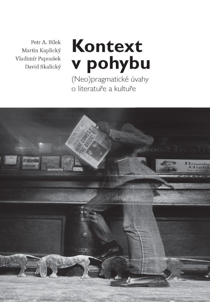 Kontext v pohybu: (neo)pragmatické úvahy o literatuře a kultuře / Petr A. Bílek, Martin Kaplický, Vladimír Papoušek, David Skalický - obálka knihy