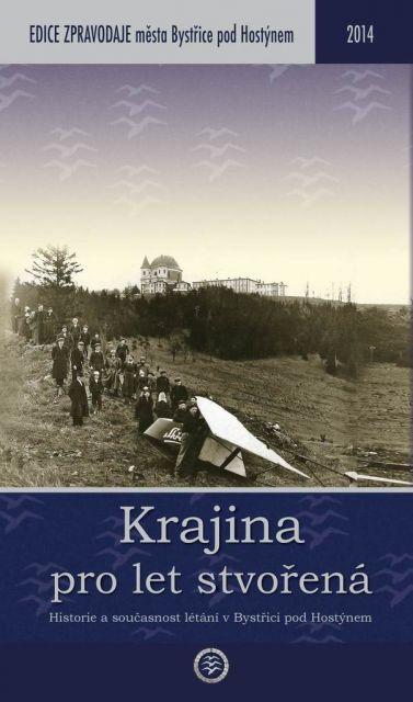 Krajina pro let stvořená: historie a současnost létání v Bystřici pod Hostýnem / Josef Voltr - obálka knihy