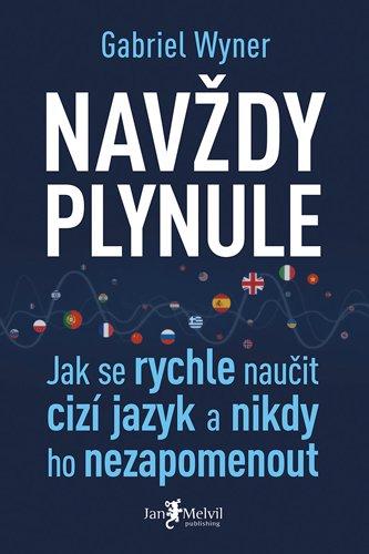 Navždy plynule: jak se rychle naučit cizí jazyk a nikdy ho nezapomenout / Gabriel Wyner - obálka knihy