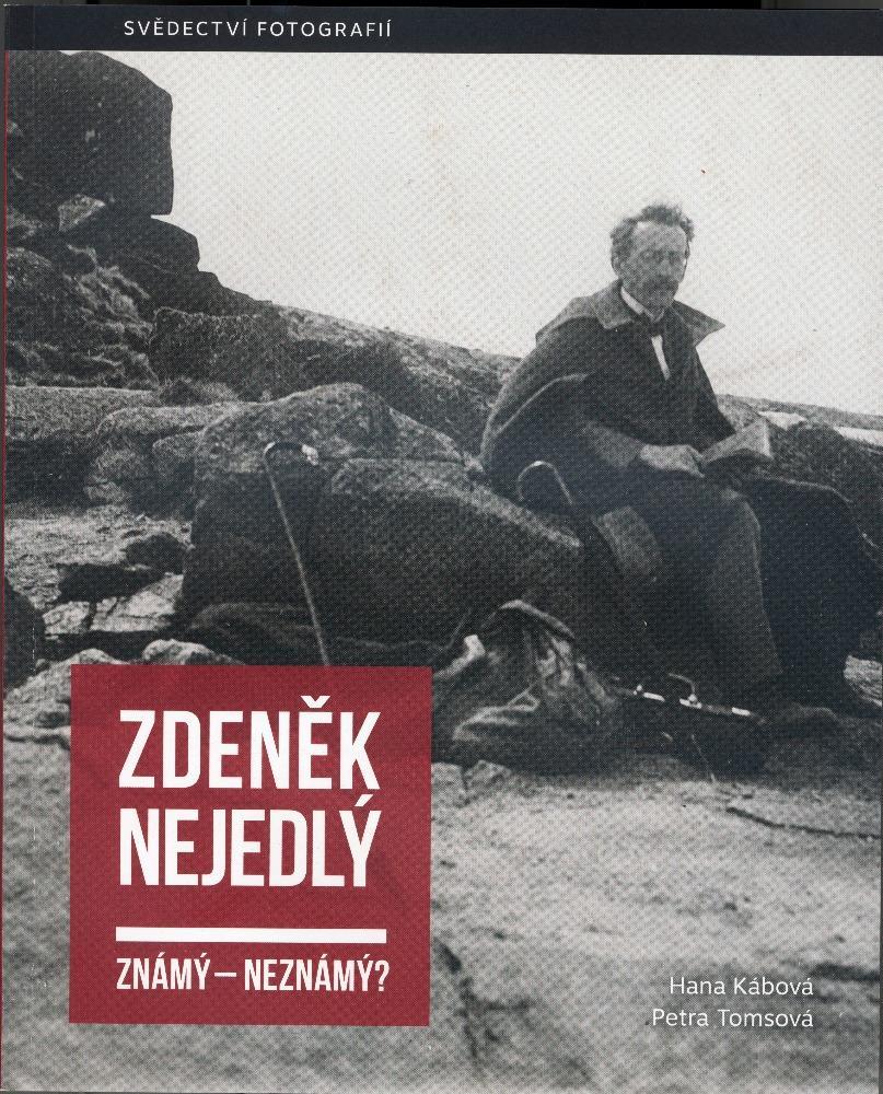 Zdeněk Nejedlý známý-neznámý? svědectví fotografií / Hana Kábová, Petra Tomsová - obálka knihy