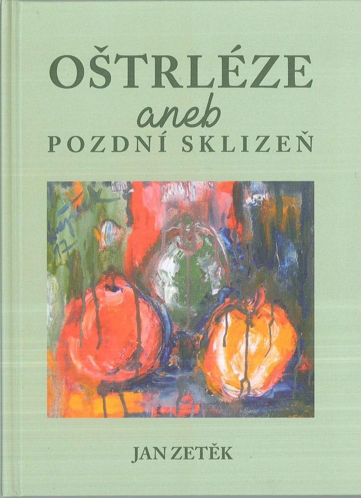 Oštrléze, aneb, Pozdní sklizeň / Jan Zetěk - obálka knihy