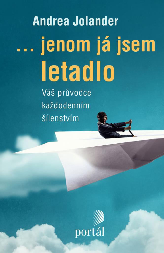 ...jenom já jsem letadlo: váš průvodce každodenním šílenstvím / Andrea Jolander - obálka knihy