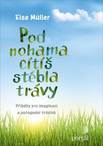 Pod nohama cítíš stébla trávy: příběhy pro imaginaci a autogenní trénink / Else Müller - obálka knihy