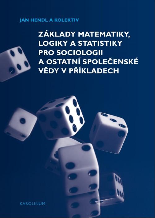 Základy matematiky, logiky a statistiky pro sociologii a ostatní společenské vědy v příkladech / Jan Hendl a kolektiv - obálka knihy