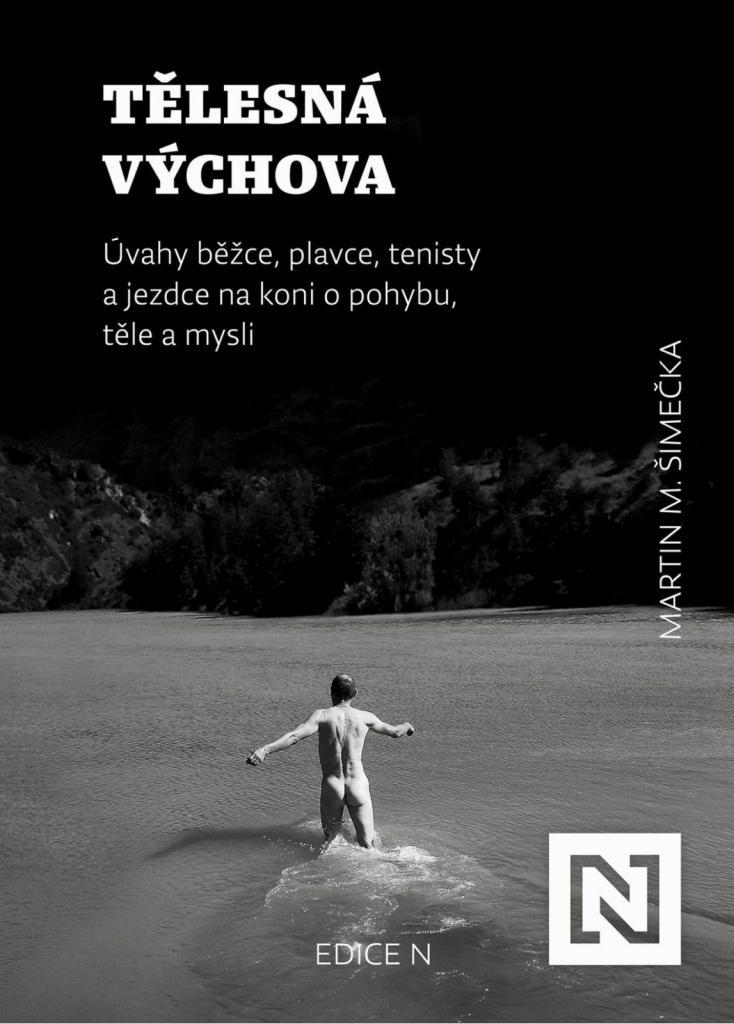 Tělesná výchova: úvahy běžce, plavce, tenisty a jezdce na koni o pohybu, těle a mysli / Martin M. Šimečka - obálka knihy