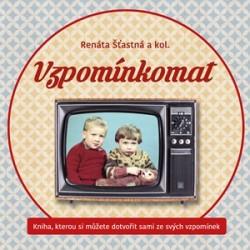 Vzpomínkomat: kniha, kterou si můžete dotvořit sami ze svých vzpomínek / Renáta Šťastná a kol. - obálka knihy