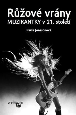 Růžové vrány: Muzikantky v 21. století / Pavla Jonssonová  - obálka knihy