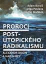 Proroci post-utopického radikalismu: Alexandr Dugin a Hakim Bey / Adam Borzič, Olga Pavlova, Ondřej Slačálek - obálka knihy