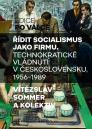 Řídit socialismus jako firmu: technokratické vládnutí v Československu, 1956-1989 / Vítězslav Sommer a kolektiv - obálka knihy