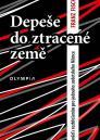 Depeše do ztracené země: zpověď s rozhřešením pro jednoho sudetského Němce / Franz Fischl - obálka knihy