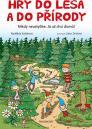 Hry do lesa a do přírody: nikdy neuslyšíte: já už chci domů! / Naděžda Kalábová - obálka knihy
