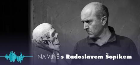 Podcast Na vlně s Radoslavem Šopíkem